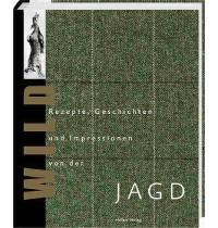 Hölker Verlag - Wild - Rezepte, Geschichten und Impressionen von der Jagd