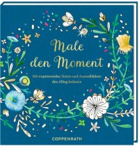 Coppenrath Verlag - Ausmalbuch: Male den Moment - Mit inspirierenden Texten ...
