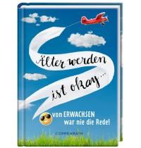 Coppenrath Verlag - Geschenkebücher -Älter werden ist okay… von erwachsen war nie die Rede!